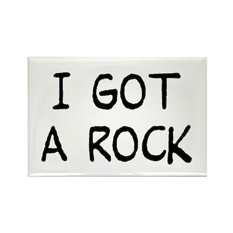 I Got a Rock Rectangle Magnet