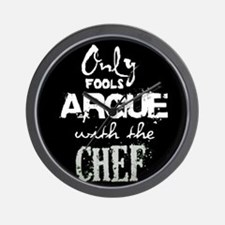 Only Fools Argue With The Chef Wall Clock