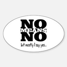 NO Means...but yes Oval Decal