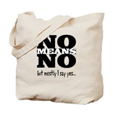 NO Means...but yes Tote Bag