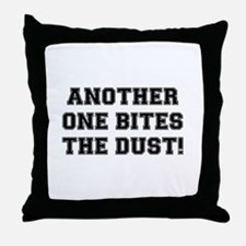 ANOTHER ONE BITES THE DUST:- Throw Pillow