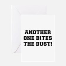 ANOTHER ONE BITES THE DUST:- Greeting Cards