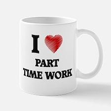 I Love Part-Time Work Mugs