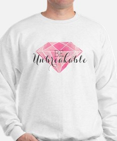 Be Unbreakable Sweatshirt