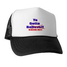 Ya Gotta Be Kidding Me Trucker Hat