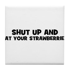 shut up and eat your strawber Tile Coaster