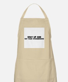 shut up and eat your strawber BBQ Apron