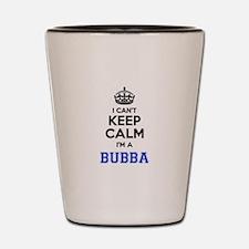 I cant keep calm Im BUBBA Shot Glass