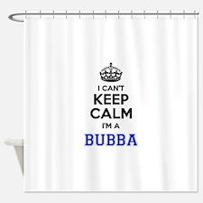 I cant keep calm Im BUBBA Shower Curtain