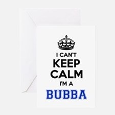 I cant keep calm Im BUBBA Greeting Cards