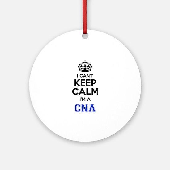 I cant keep calm Im CNA Round Ornament