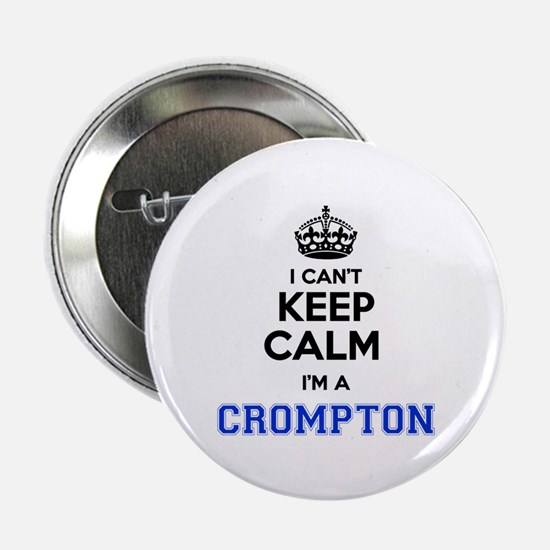 "I cant keep calm Im CROMPTON 2.25"" Button"