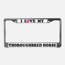 I Love My Thoroughbred Horse License Plate Frame