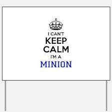 I cant keep calm Im MINION Yard Sign