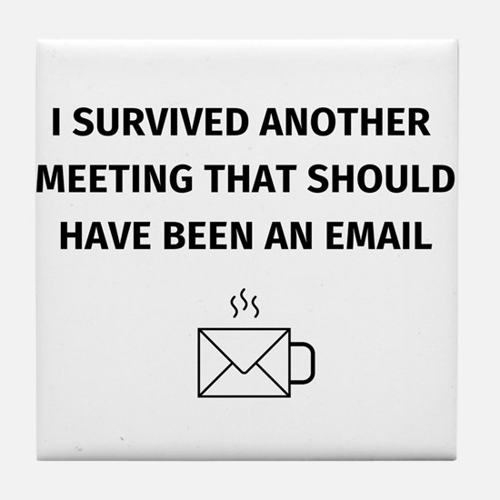 I survived another meeting that shoul Tile Coaster