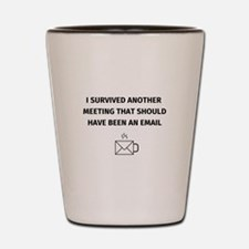 I survived another meeting that should Shot Glass
