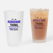 ADRIENNE thing, you wouldn't unders Drinking Glass