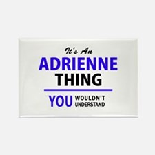ADRIENNE thing, you wouldn't understand! Magnets