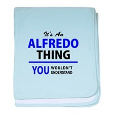 ALFREDO thing, you wouldn't understan baby blanket