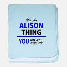ALISON thing, you wouldn't understand baby blanket