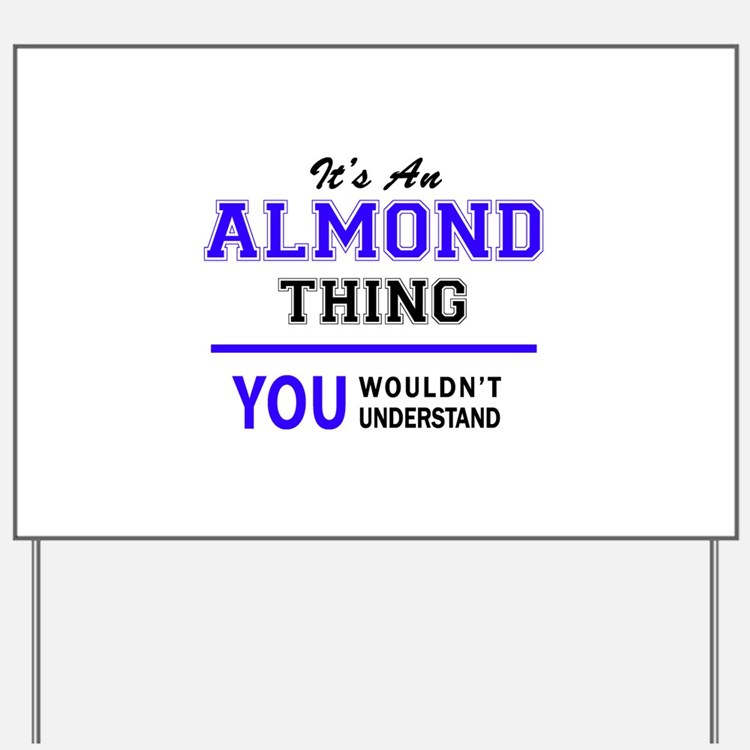 ALMOND thing, you wouldn't understand! Yard Sign