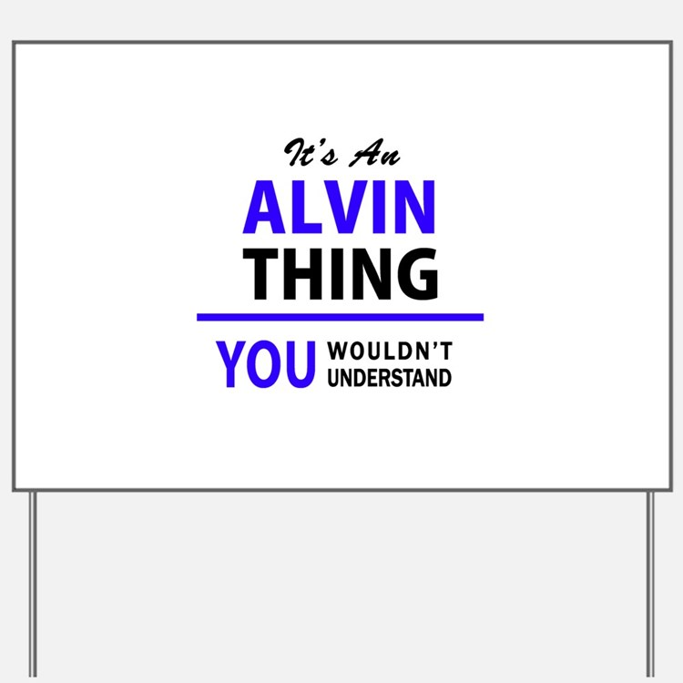 ALVIN thing, you wouldn't understand! Yard Sign