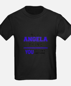 ANGELA thing, you wouldn't understand! T-Shirt