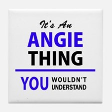 ANGIE thing, you wouldn't understand! Tile Coaster