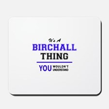 BIRCHALL thing, you wouldn't understand! Mousepad