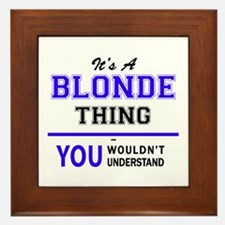 BLONDE thing, you wouldn't understand! Framed Tile