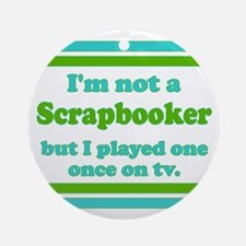 I'm not a scrapbooker Ornament (Round)