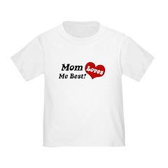 Mom Loves Me Best Toddler T-Shirt