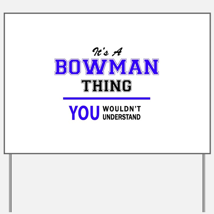 BOWMAN thing, you wouldn't understand! Yard Sign