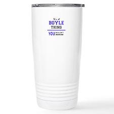 BOYLE thing, you wouldn Travel Mug