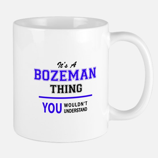 BOZEMAN thing, you wouldn't understand! Mugs