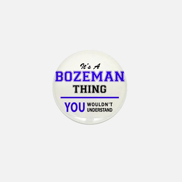 BOZEMAN thing, you wouldn't understand Mini Button
