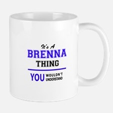 BRENNA thing, you wouldn't understand! Mugs