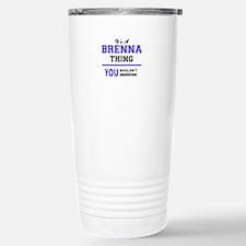 BRENNA thing, you would Travel Mug