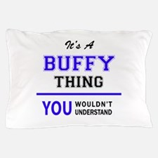 BUFFY thing, you wouldn't understand! Pillow Case