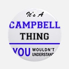 CAMPBELL thing, you wouldn't unders Round Ornament