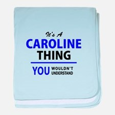 CAROLINE thing, you wouldn't understa baby blanket