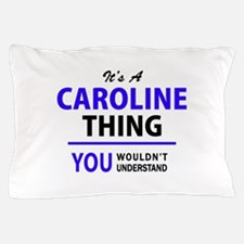 CAROLINE thing, you wouldn't understan Pillow Case