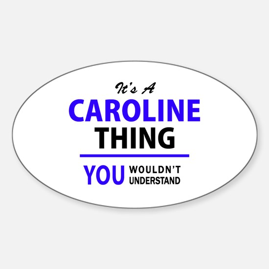 CAROLINE thing, you wouldn't understand! Decal