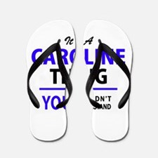 CAROLINE thing, you wouldn't understand Flip Flops