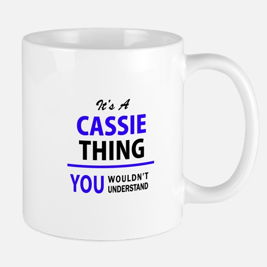 CASSIE thing, you wouldn't understand! Mugs