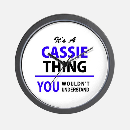 CASSIE thing, you wouldn't understand! Wall Clock