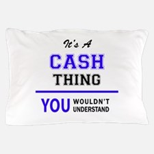 CASH thing, you wouldn't understand! Pillow Case