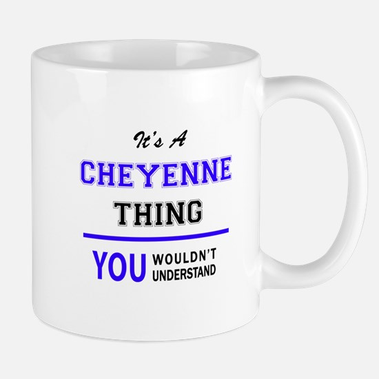 CHEYENNE thing, you wouldn't understand! Mugs