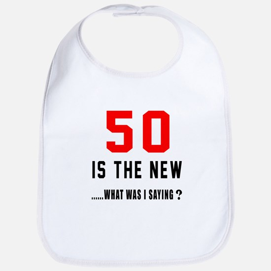 50 Is The New What Was I Saying ? Bib