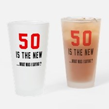50 Is The New What Was I Saying ? Drinking Glass